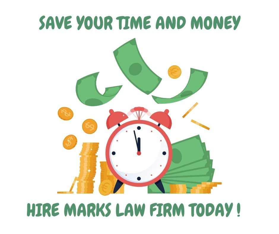 Save your time and money - hire marks law firm today